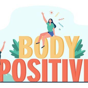 Jangan Minder, Terima Diri Sendiri dengan Terapkan Body Positivity