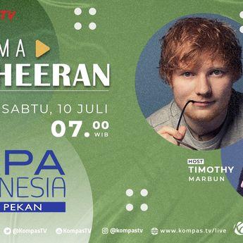 Jangan Lewatkan Chit-chat Seru Bersama Ed Sheeran di Sapa Indonesia Akhir Pekan Kompas TV