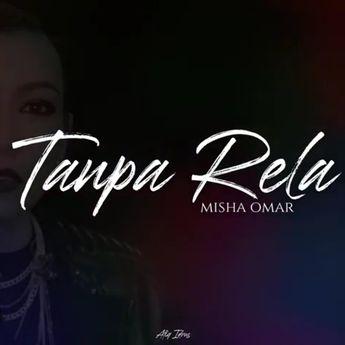 Lirik Lagu Tanpa Rela yang Dipopulerkan Oleh Misha Omar